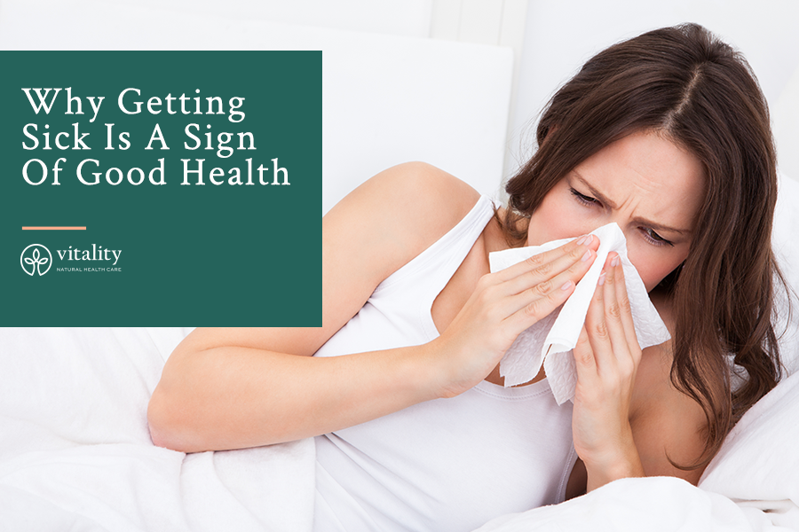 Why Getting Sick Is A Sign Of Good Health