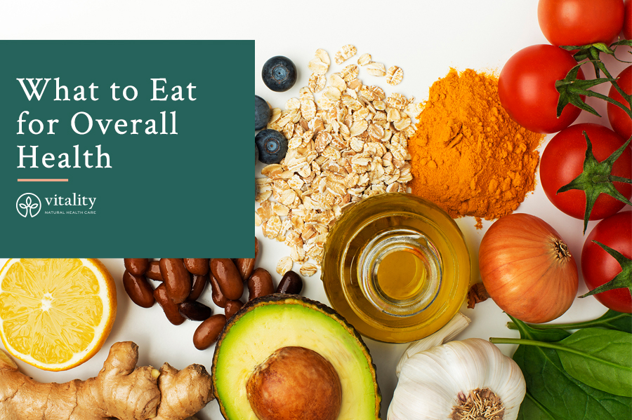 What to Eat for Overall Health
