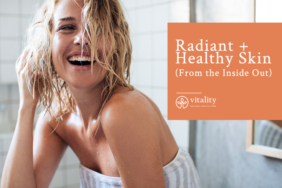 Radiant + Healthy Skin (From the Inside Out)