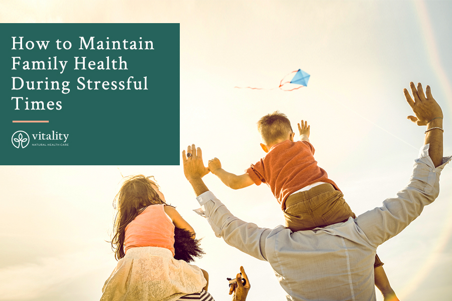 How to Maintain Family Health During Stressful Times