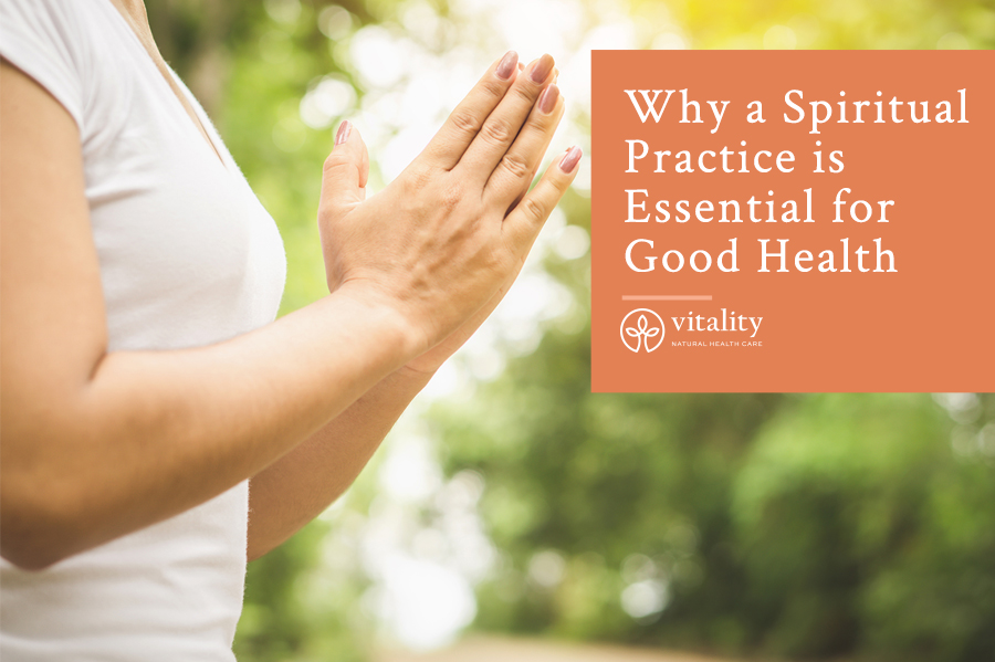 Why a Spiritual Practice is Essential for Good Health