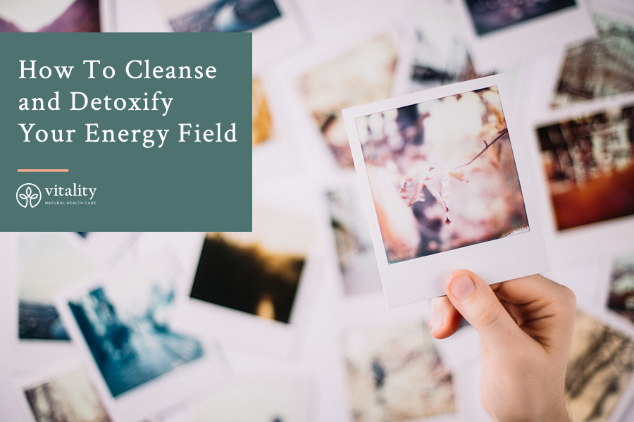 How To Cleanse and Detoxify Your Energy Field