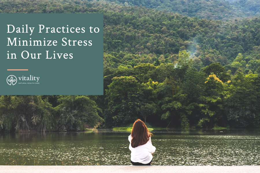 Daily Practices to Minimize Stress in our Lives