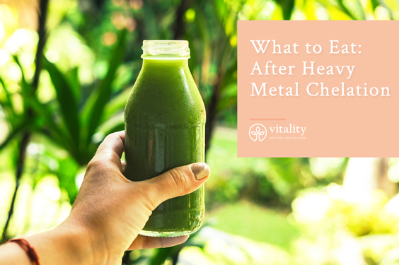 What to Eat: After Heavy Metal Chelation