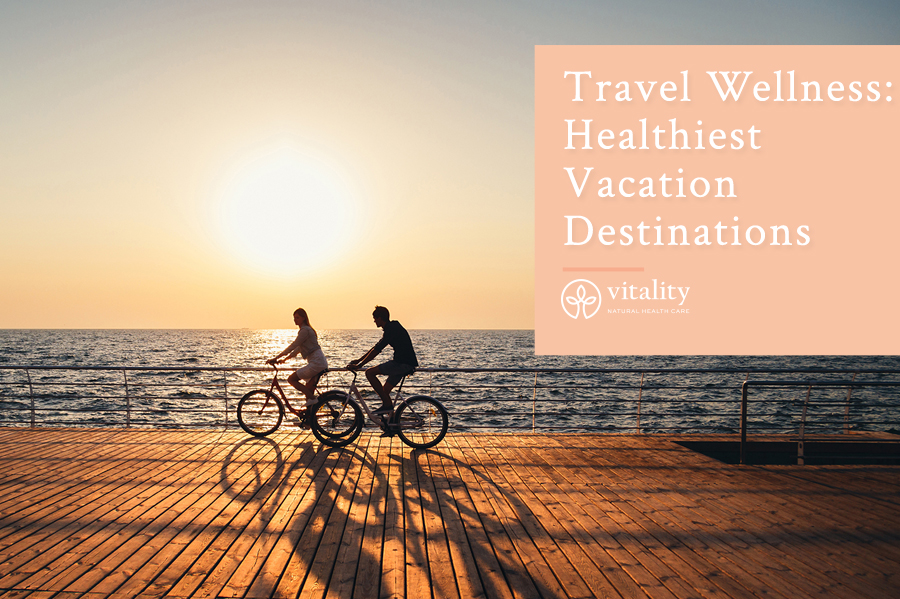 Travel Wellness: Healthiest Vacation Destinations