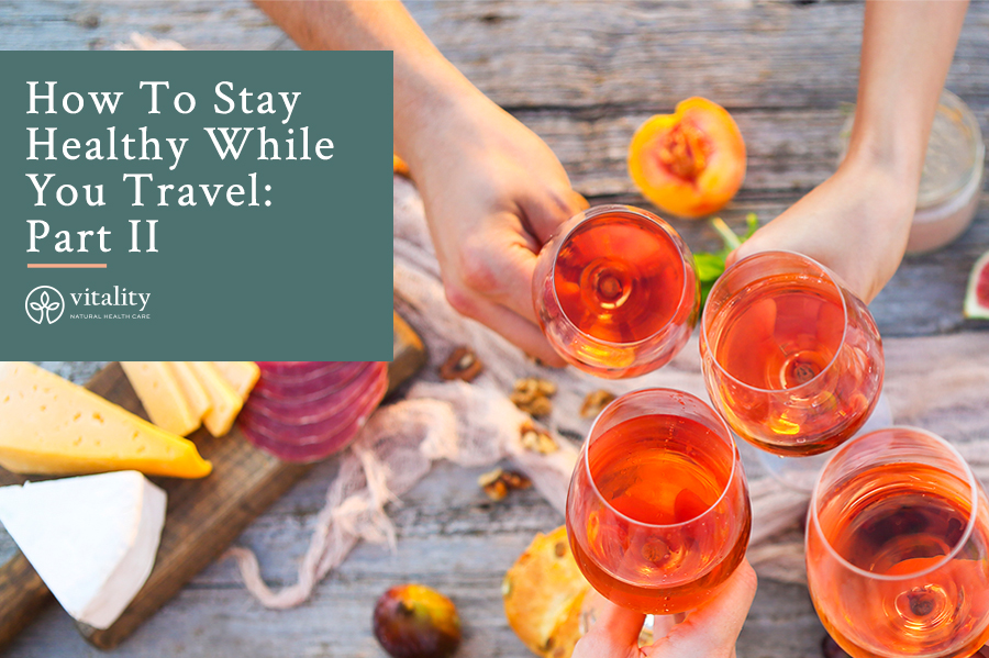 How To Stay Healthy While you Travel: Part II