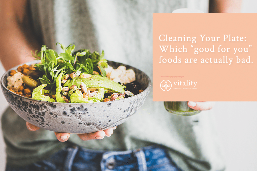 "Cleaning your plate: Which ""good for you"" foods are actually bad."