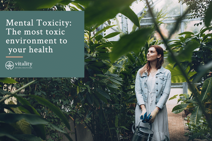 Mental Toxicity: The most toxic environment to your health
